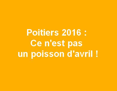 Poitiers 2016 : ce n'est pas un poisson d'avril !