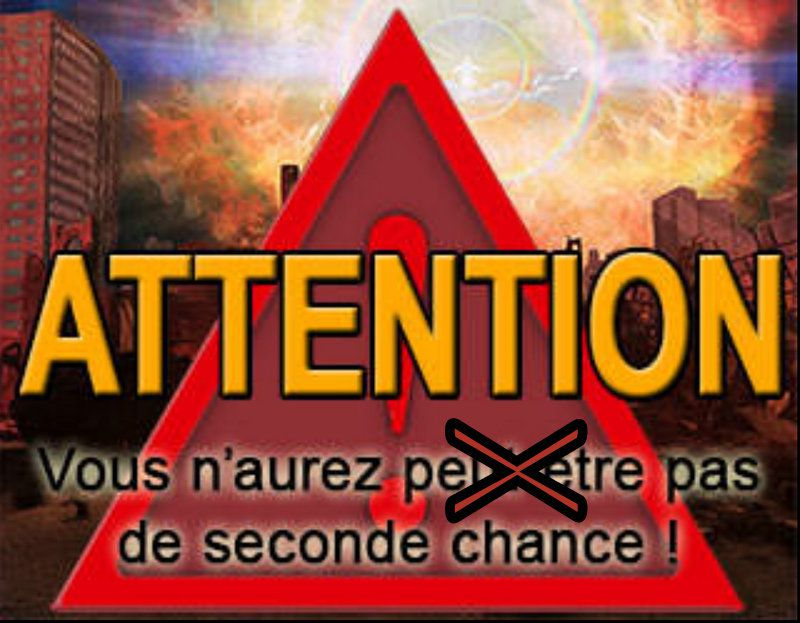 ATTENTION !!! Vous n'aurez pas de seconde chance....