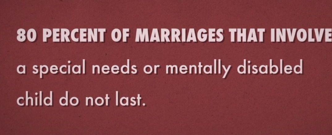 80 % des mariages qui doivent faire face aux besoins très particuliers d'un enfant mentalement handicapé ne tiennent pas.