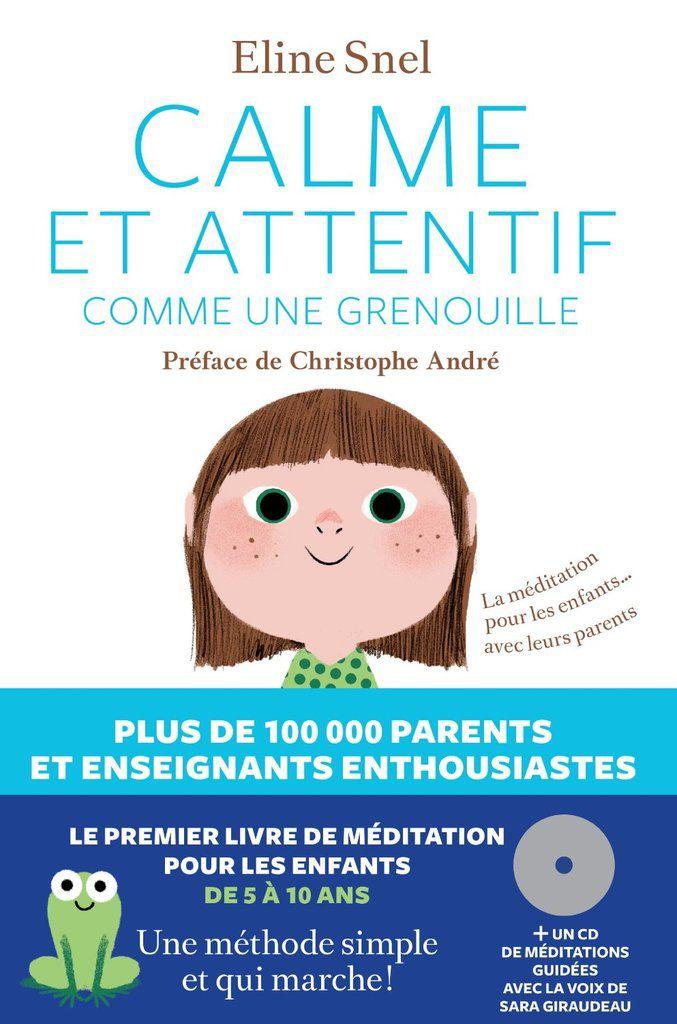 Pour qu'enfants et parents deviennent zens : Calme et attentif comme une grenouille d'Eline Snel, chez les Arènes. Dès 5 ans et bien au-delà.