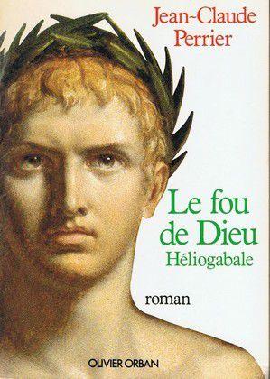 Le fou de Dieu, Héliogabale, Jean-Claude Perrier