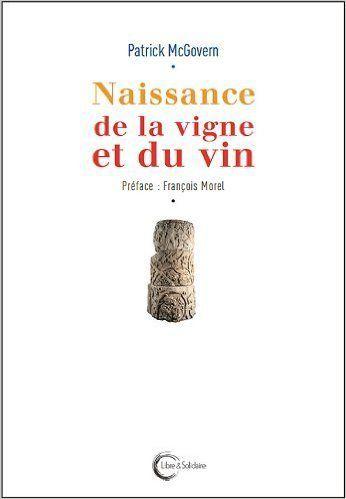 Le «financement par la foule» mariage finance&amp&#x3B;réseaux sociaux, participatif&amp&#x3B;démocratique de pour l'édition française de Patrick McGovern « La Naissance de la vigne et du vin »