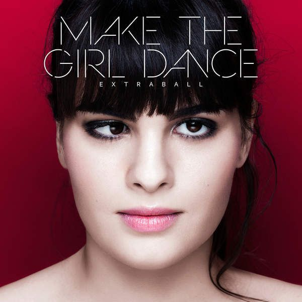 MAKE THE GIRL DANCE - &quot&#x3B;EXTRABALL&quot&#x3B; (ALBUM) OUT NOW !