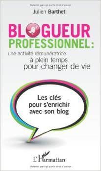 Devenir Blogueur professionnel: c'est possible! Julien Barthet publie un livre-guide technique pour les démarches...
