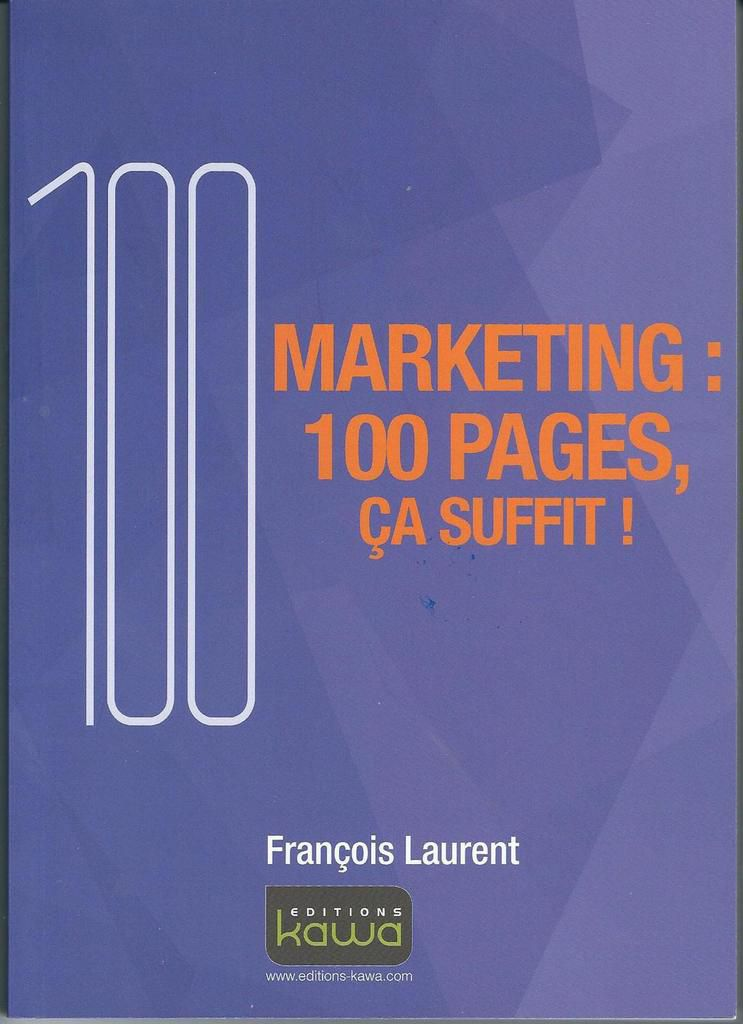 A lire absolument : le marketing : 100 pages, ça suffit !
