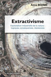Extractivisme : Exploitation industrielle de la Nature, Logique conséquences, résistances
