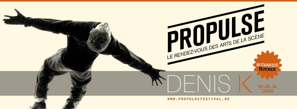 Denis K- Propulse ( partie pro) - 14h30 Botanique, Rotonde à Bruxelles, le 5 février 2016