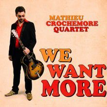 Album - We Want More par le Mathieu Crochemore Quartet.