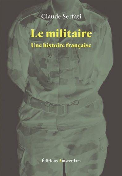 &quot&#x3B;Le militaire: une histoire française&quot&#x3B;. Un livre de réflexion de Claude Serfati à lire