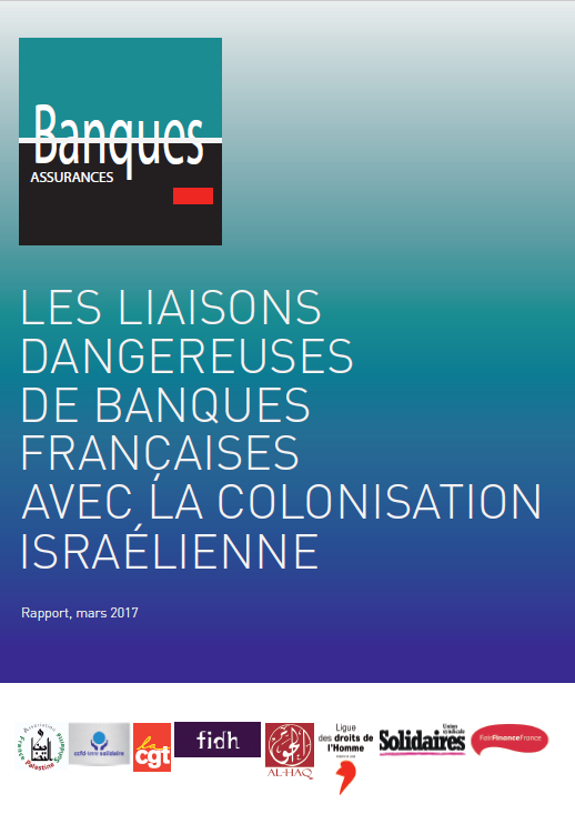 Les liaisons dangereuses des banques et assurances françaises avec la colonisation israélienne (AFPS, CCFD-Terre Solidaire, LDH, Solidaires, CGT, Fair Finance France, Al Haq)