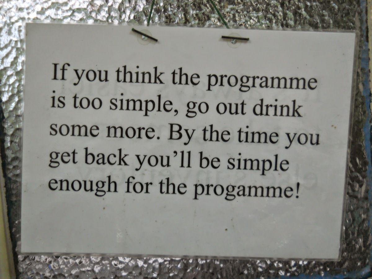 Si tu penses que le programme est trop simple, sors boire un coup. Le temps que tu reviennes, tu seras assez simple pour le programme