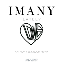 Imany - Lately [Anthony El Mejor Radio Edit]