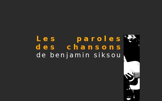 Paroles, Paroles de chansons de Benjamin Siksou