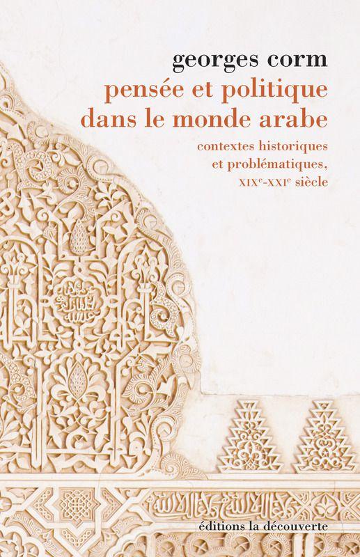 Pensée et politique dans le monde arabe (Georges CORM)