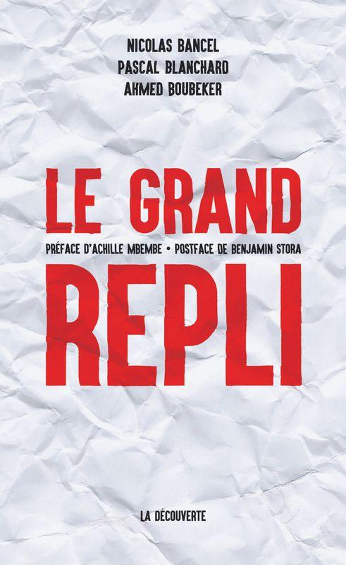 Le grand repli (Nicolas BANCEL, Pascal BLANCHARD, Ahmed BOUBEKER)