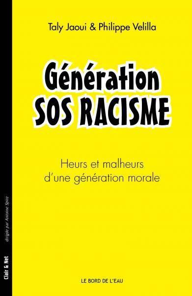 Taly Jaoui, Philippe Velilla, Génération SOS RACISME. Heurs et malheurs d'une génération morale.