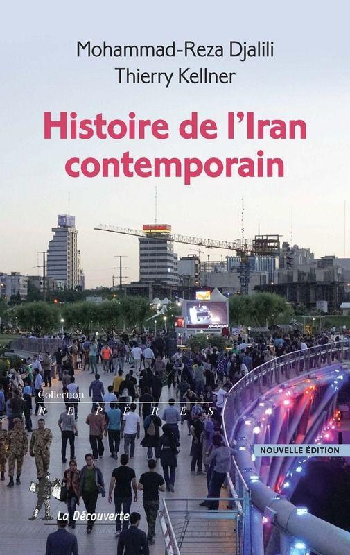 Histoire de l'Iran contemporain (Mohammed-Reza DJALILI, Thierry KELLNER)