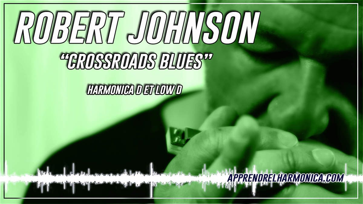 Crossroads Blues - le thème - Robert Johnson - Harmonica D et Low D