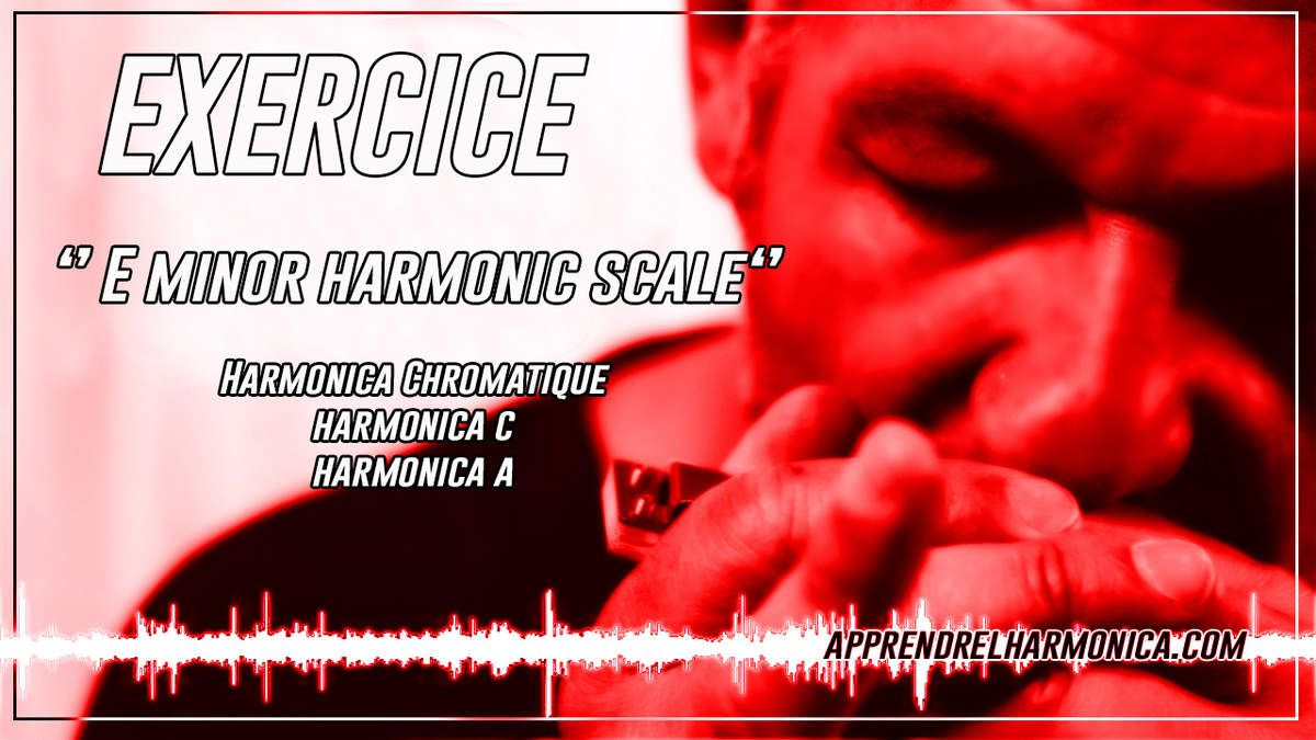 Exercices - E minor harmonic scale - Harmonicas C, A et Chromatique