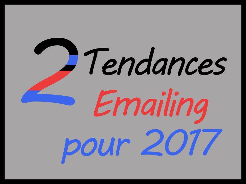Emailing : 2 tendances pour 2017