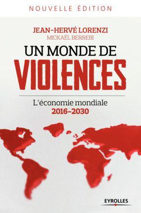 « Un Monde de Violences L'économie mondiale 2016-2030 »  de Jean-Hervé Lorenzi