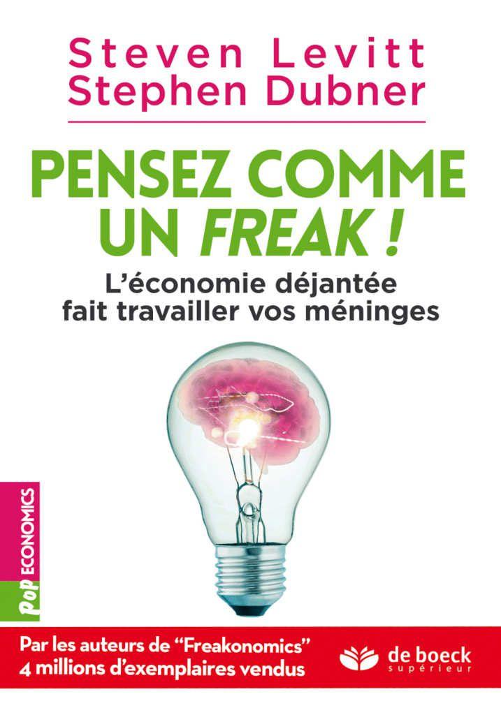 « Pensez comme un freak ! L'économie déjantée fait travailler vos méninges » de Steven D. Levitt, Stephen J. Dubner