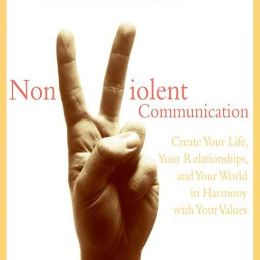 NonViolent Communication ; Create Your Life, Your Relationship and Your World in Harmony with Your Values