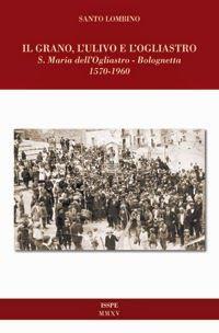 Santo Lombino, Il Grano, l'Ulivo e l'Ogliastro (2015)