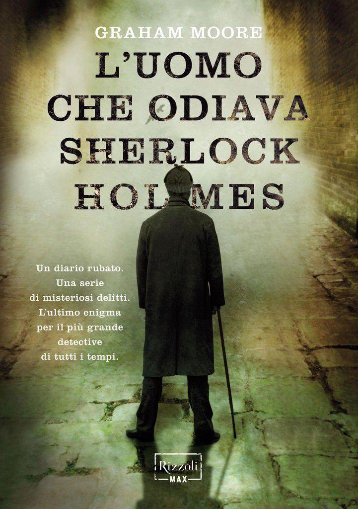 L'uomo che odiava Sherlock Holmes. Un romanzo tra passato e presente che intriga, diverte e istruisce. Una chicca per gli appassionati di Sherlock Holmes