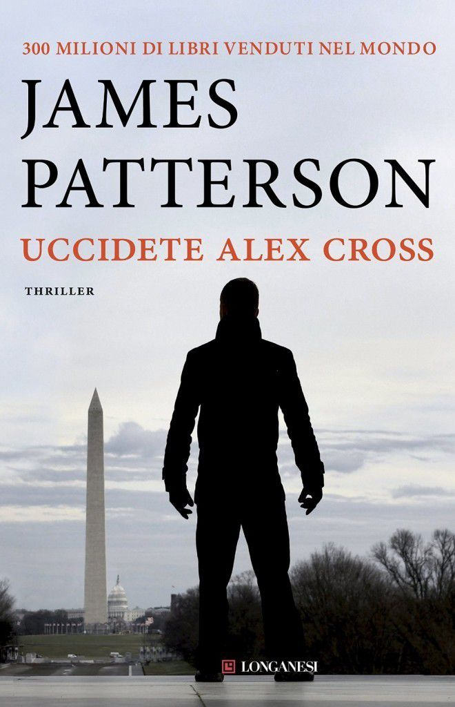 Uccidete Alex Cross. Un thriller fantapolitico della celebrata serie Alex Cross, creata da James Patterson