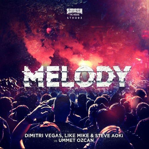 Dimitri Vegas, Like Mike &amp&#x3B; Steve Aoki vs Ummet Ozcan - Melody