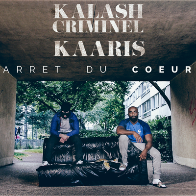 Kalash Criminel &amp&#x3B; Kaaris - Arrêt du cœur