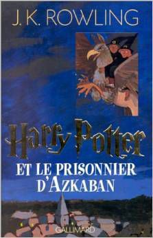 Harry Potter, tome 3 : Harry Potter et le Prisonnier d'Azkaban de Joanne K. Rowling