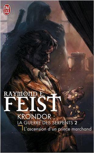 Krondor : La Guerre des Serpents, Tome 2 : L'ascension d'un prince marchand de Raymond E. Feist