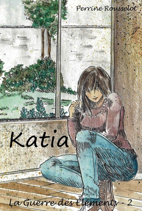 La Guerre des Éléments, tome 2 : Katia de Perrine Rousselot