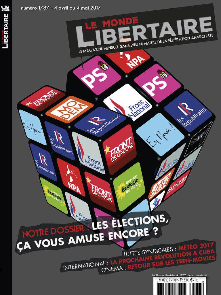 Le monde libertaire n°1787 - Dossier &quot&#x3B;Les élections ça vous amuse encore ?&quot&#x3B; du 4 avril au 4 mai 2017