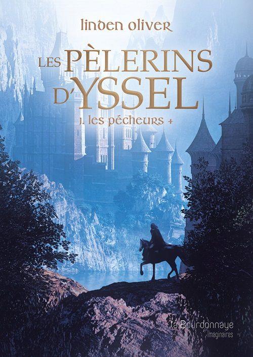 Les Pèlerins d'Yssel, tome 1 : Les Pêcheurs - Linden Oliver