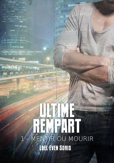 Mentir ou Mourir, tome 1 : Ultime Rempart - Laël Even Soris