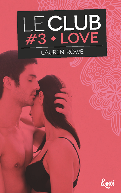 Le Club, tome 3 : Love - Lauren Rowe