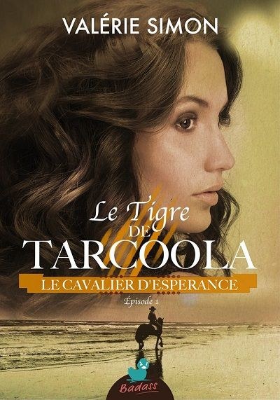 Le Tigre de Tarcoola, tome 1 : Le Cavalier d'Esperance - Valérie Simon