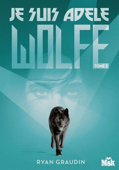 Je Suis Adele Wolfe (tome 2) - Ryan Graudin