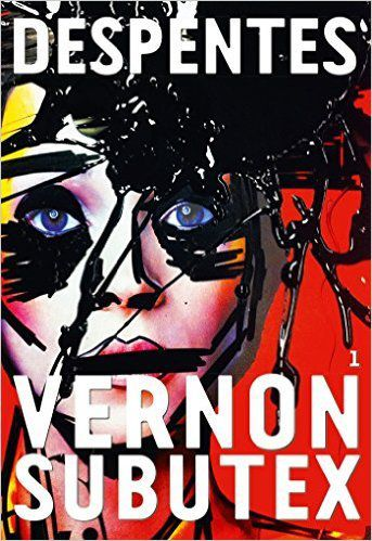 Virginie Despentes - Vernon Subutex Vol 1