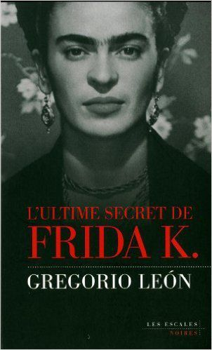 L'ultime secret de Frida K. - Gregorio León