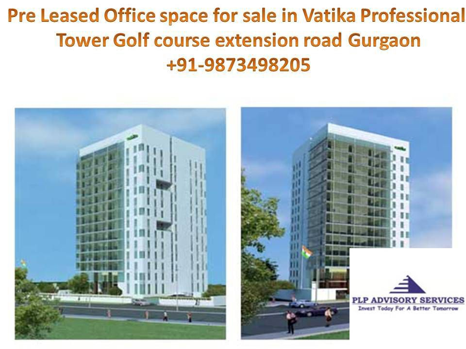 Pre rented office space for sale in Vatika professional point golf course extension road Gurgaon:9873498205