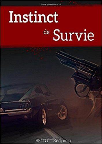 Chronique du roman de Benjamin Bello &quot&#x3B;Instinct de survie&quot&#x3B;