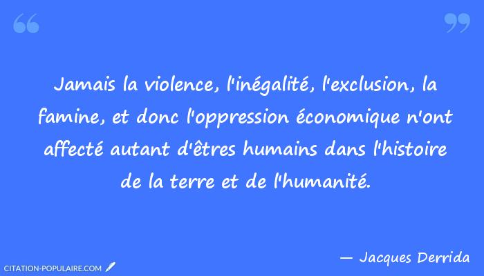 La misère est une violence qui conduit à la violence... Et la misère qui grandit fait se rapprocher la violence...
