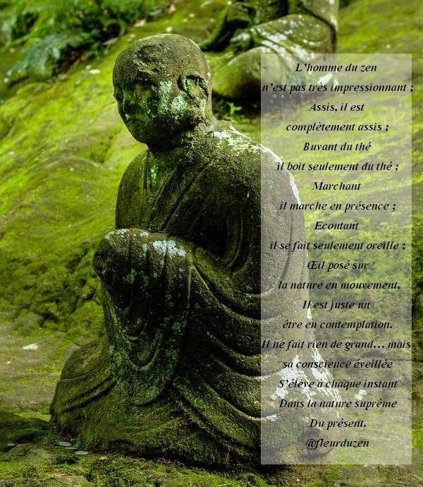Vivre en pleine conscience c'est incarner par ses gestes l'homme ou la femme du zen. Fulgurance zen