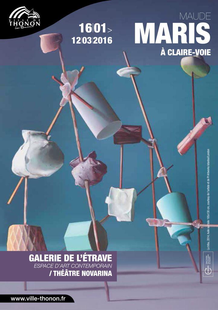 Thonon-les-Bains (74), Galerie de l'Etrave, commissariat de l'exposition &quot&#x3B;Maude Maris, à claire-voie&quot&#x3B;, du 16 janvier au 12 mars 2016...