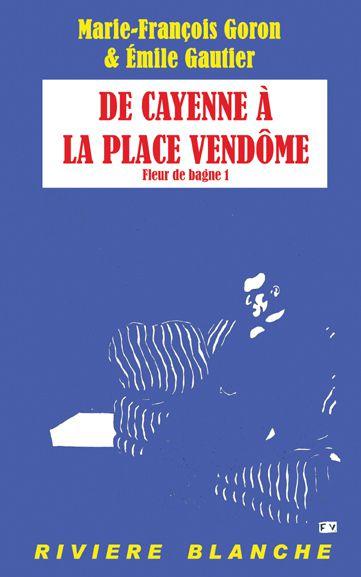 [Baskerville #05] Marie-François Goron & Émile Gautier - De Cayenne à la Place Vendôme (Fleur de Bagne, vol. 1)