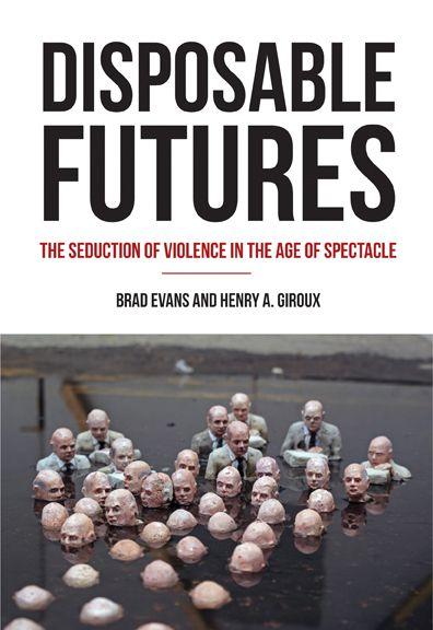 Global Capitalism and the Culture of Mad Violence, by Henry Giroux